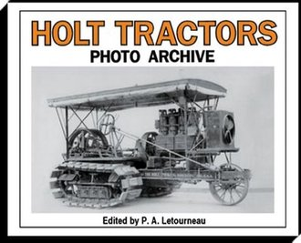 Holt Tractors Photo Archive: An Album of Early Steam & Early Gas Tractors