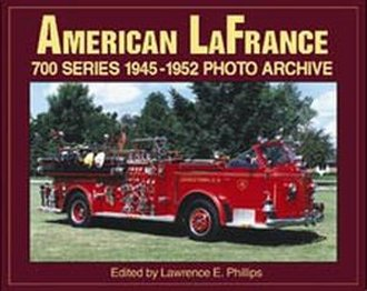 American LaFrance 700 Series 1945-1952 Photo Archive Volume 1