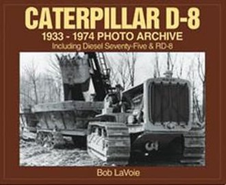 Caterpillar D-8 1933-1974 Photo Archive: Including Diesel Seventy-Five & RD-8