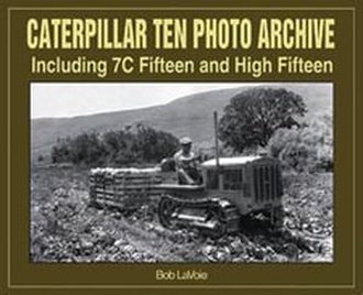 Caterpillar Ten Photo Archive: Including 7C Fifteen and High Fifteen