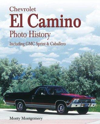 Chevrolet El Camino Photo History: Including GMC Sprint & Caballero