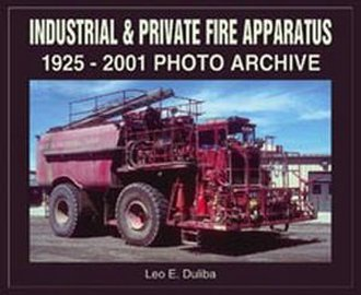 Industrial & Private Fire Apparatus 1925-2001 Photo Archive