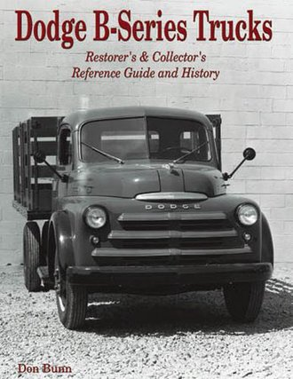 Dodge B-Series Trucks: A Restorer's & Collector's Reference Guide and History