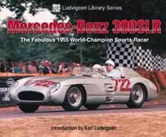 Mercedes-Benz 300 SLR: The Fabulous 1955 World-Champion Sports-Racer - Ludvigsen Library Series