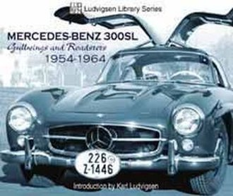 Mercedes-Benz 300SL - Gullwings and Roadsters 1954-1964: Ludvigsen Library Series