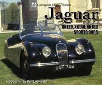 Jaguar XK120, XK140, XK150 Sports Cars: Ludvigsen Library Series