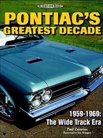 Pontiac's Greatest Decade: 1959-1969: The Wide Track Era - An Illustrated History