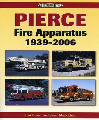 """Pierce Fire Apparatus 1939-2006 """"An Illustrated History"""""""