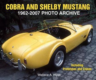 Cobra and Shelby Ford Mustang Photo Archive 1962-2007: Including Prototypes and Clones