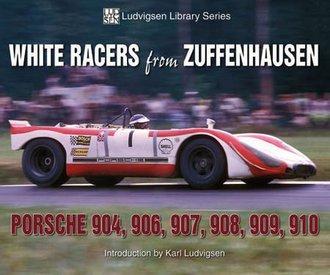 White Racers from Zuffenhausen: Porsche 904, 906, 908, 909, 910