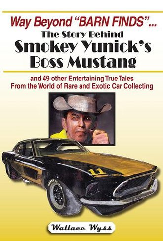 Way Beyond Barn Finds...The Story of Smokey Yunick's Boss Ford Mustang & 49 Other True Tales