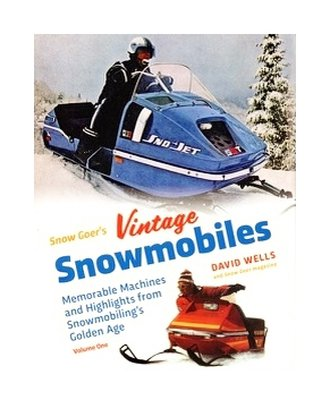 SnowGoer's Vintage Snowmobiles: Memorable Machines & Highlights from Snowmobiling's Golden Age