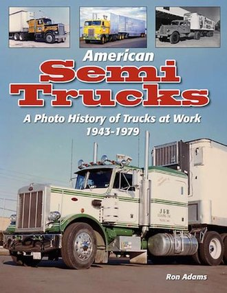 American Semi Trucks A Photo History of Trucks at Work 1943-1979