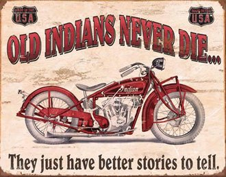 Tin Sign - Indian Motorcycles - Old Indians Never Die… (Weathered)