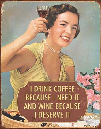 Tin Sign - I Drink Coffee Because I Need It and Wine Because I Deserve It