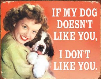 Tin Sign - If My Dog Doesn't Like You... (Weathered)