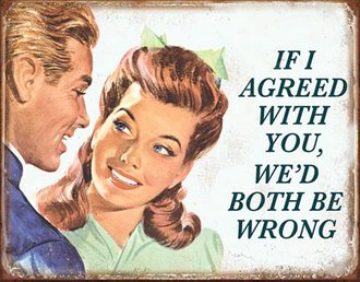 Tin Sign - If I Agreed With You, We'd Both Be Wrong! (Weathered)