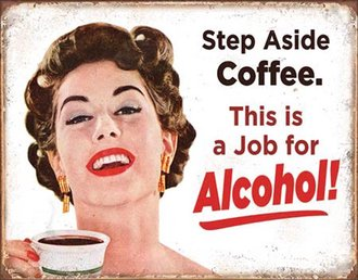 Tin Sign - Step Aside Coffee. This is a Job for Alcohol!