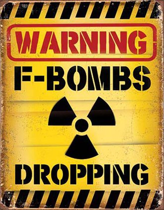Tin Sign - Warning - F-Bombs Dropping