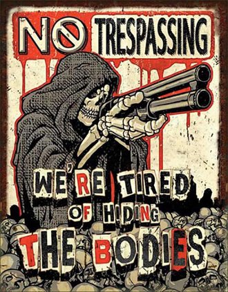 Tin Sign - No Trespassing - We're Tired of Hiding the Bodies