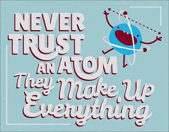 Tin Sign - Never Trust an Atom