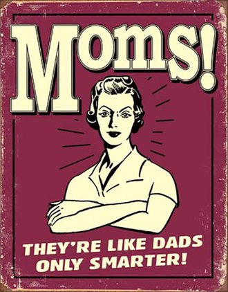 Tin Sign - Moms...Like Dads Only Smarter!