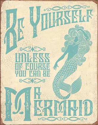 Tin Sign - Be Yourself Unless...You Can Be a Mermaid