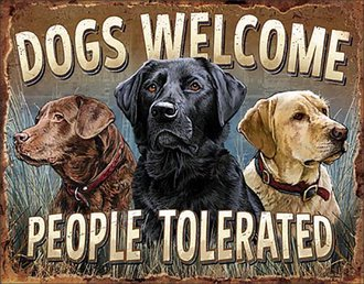 Tin Sign - Dogs Welcome People Tolerated