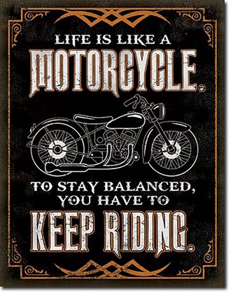 Tin Sign - Life is Like a Motorcycle...Keep Riding