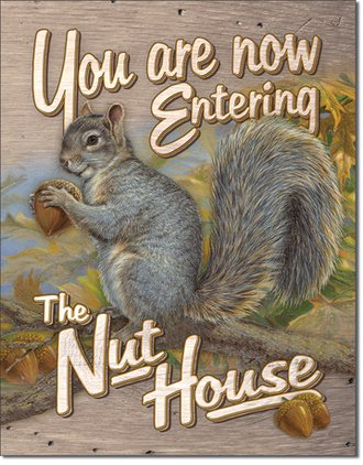 Tin Sign - You Are Now Entering the Nut House