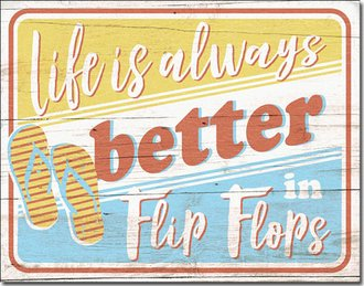 Tin Sign - Life is Always Better in Flip Flops